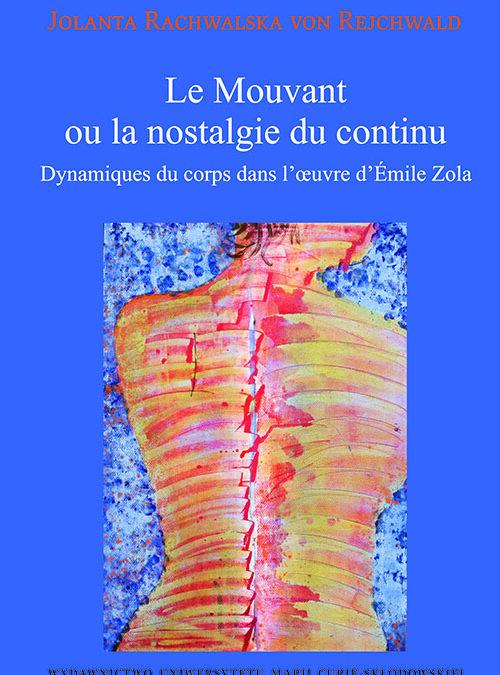 Jolanta Rachwalska von Rejchwald, Le Mouvant ou la nostalgie du continu. Dynamiques du corps dans l'œuvre d'Émile Zola, Wydawnictwo UMCS, 2014, 312 ss.