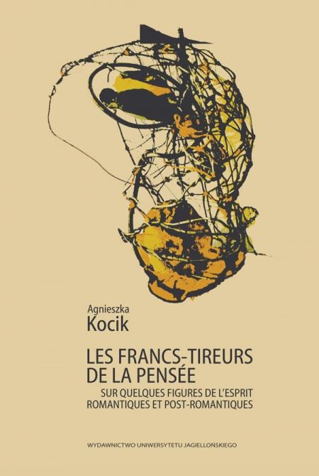 Agnieszka Kocik, Les francs-tireurs de la pensée. Sur quelques figures de l'esprit romantiques et post-romantiques, WUJ, Kraków, 2020, 202 p.